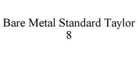 BARE METAL STANDARD TAYLOR 8