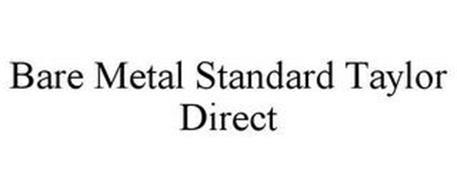 BARE METAL STANDARD TAYLOR DIRECT
