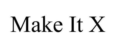 MAKE IT X