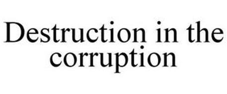 DESTRUCTION IN THE CORRUPTION