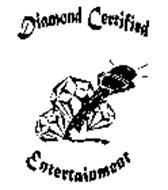 DIAMOND CERTIFIED ENTERTAINMENT