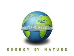 NATURAL & PURE IS ALWAYS BEST ENERGY BY NATURE