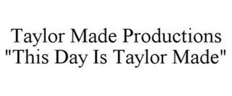 "TAYLOR MADE PRODUCTIONS ""THIS DAY IS TAYLOR MADE"""