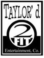 TAYLOR'D 2 FIT ENTERTAINMENT CO.