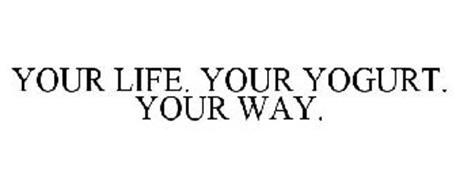 YOUR LIFE. YOUR YOGURT. YOUR WAY.