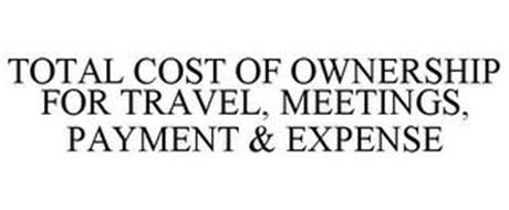 TOTAL COST OF OWNERSHIP FOR TRAVEL, MEETINGS, PAYMENT & EXPENSE