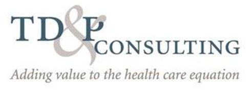 TD & P CONSULTING ADDING VALUE TO THE HEALTH CARE EQUATION