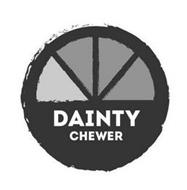 DAINTY CHEWER
