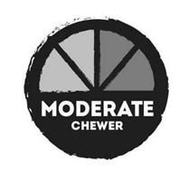 MODERATE CHEWER