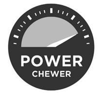 POWER CHEWER