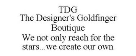 TDG THE DESIGNER'S GOLDFINGER BOUTIQUE WE NOT ONLY REACH FOR THE STARS...WE CREATE OUR OWN