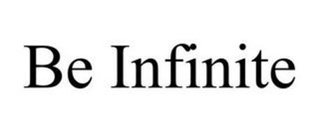 BE INFINITE