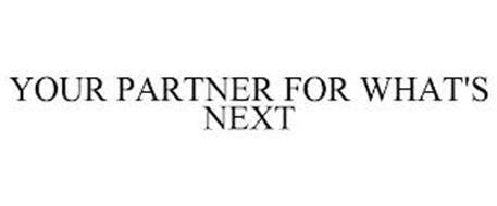 YOUR PARTNER FOR WHAT'S NEXT