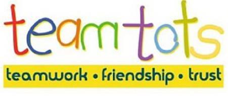 TEAMTOTS TEAMWORK · FRIENDSHIP · TRUST