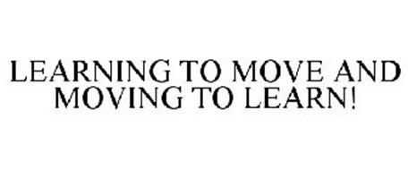 LEARNING TO MOVE AND MOVING TO LEARN!