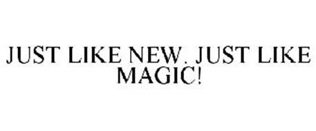 JUST LIKE NEW. JUST LIKE MAGIC!