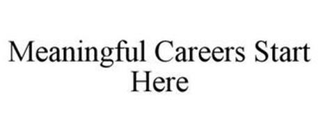 MEANINGFUL CAREERS START HERE