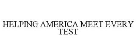 HELPING AMERICA MEET EVERY TEST