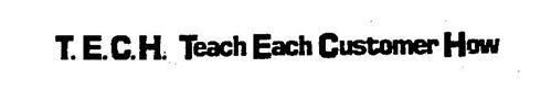 T.E.C.H. TEACH EACH CUSTOMER HOW