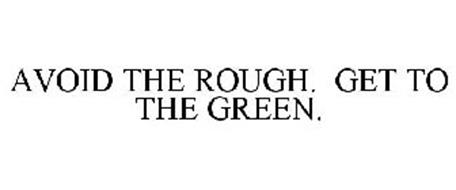 AVOID THE ROUGH. GET TO THE GREEN.