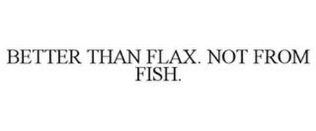 BETTER THAN FLAX. NOT FROM FISH.
