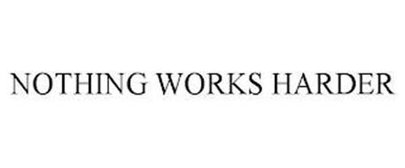 NOTHING WORKS HARDER