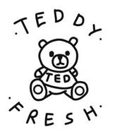 · TEDDY · TED · FRESH ·