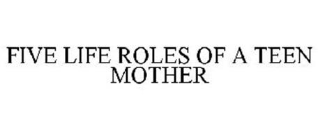 FIVE LIFE ROLES OF A TEEN MOTHER