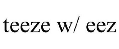 TEEZE W/ EEZ