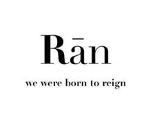 RAN WE WERE BORN TO REIGN