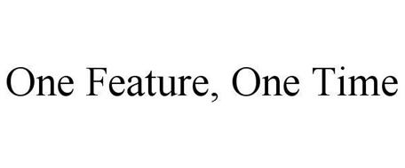 ONE FEATURE, ONE TIME
