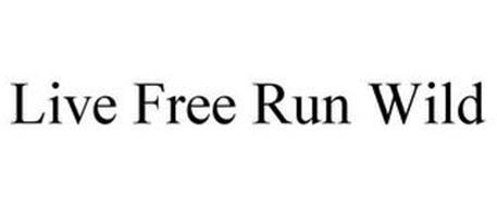LIVE FREE RUN WILD