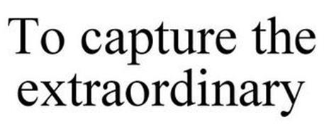 TO CAPTURE THE EXTRAORDINARY