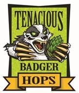 TENACIOUS BADGER HOPS