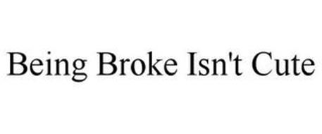 BEING BROKE ISN'T CUTE