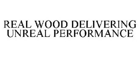 REAL WOOD DELIVERING UNREAL PERFORMANCE