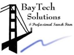 BAYTECH SOLUTIONS A PROFESSIONAL SEARCH FIRM
