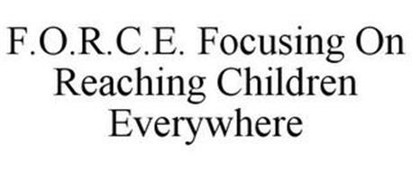 F.O.R.C.E. FOCUSING ON REACHING CHILDREN EVERYWHERE