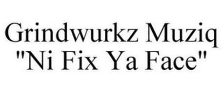 "GRINDWURKZ MUZIQ ""NI FIX YA FACE"""