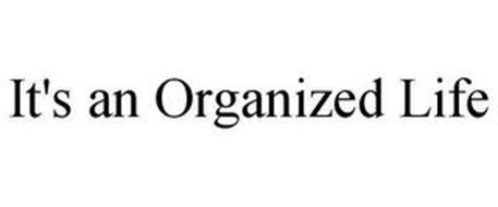 IT'S AN ORGANIZED LIFE