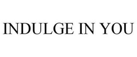 INDULGE IN YOU