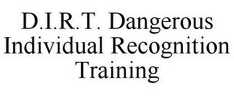 D.I.R.T. DANGEROUS INDIVIDUAL RECOGNITION TRAINING