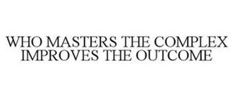 WHO MASTERS THE COMPLEX IMPROVES THE OUTCOME