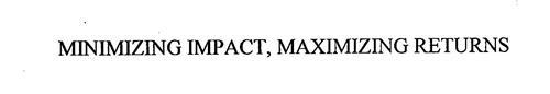MINIMIZING IMPACT, MAXIMIZING RETURNS