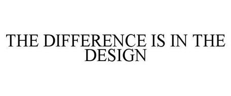 THE DIFFERENCE IS IN THE DESIGN