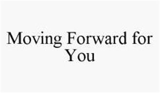 MOVING FORWARD FOR YOU