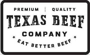 PREMIUM QUALITY TEXAS BEEF COMPANY EAT BETTER BEEF