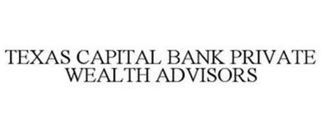 TEXAS CAPITAL BANK PRIVATE WEALTH ADVISORS