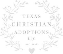 TEXAS CHRISTIAN ADOPTIONS LLC EST. 2016