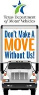 TEXAS DEPARTMENT OF MOTOR VEHICLES DON'T MAKE A MOVE WITHOUT US